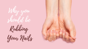 nail rubbing benefits