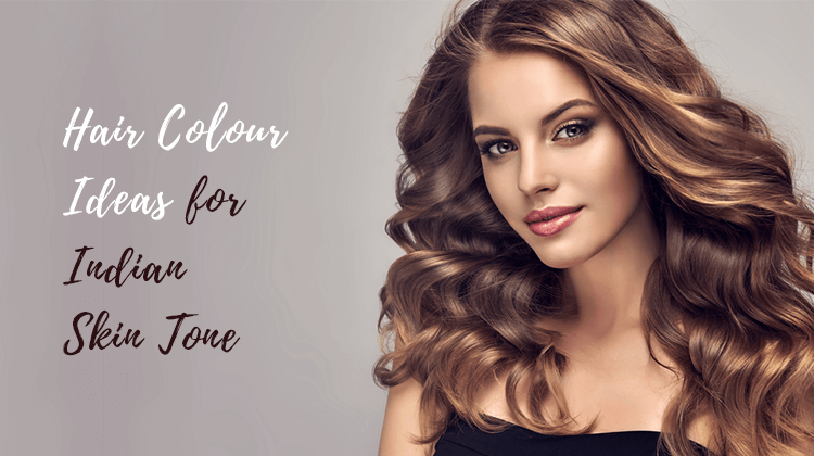 Best Hair Colour For Indian Skin Tone And Ideas Nailspaexperience Blog